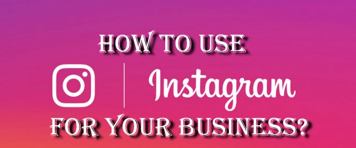 How to use Instagram for your business?