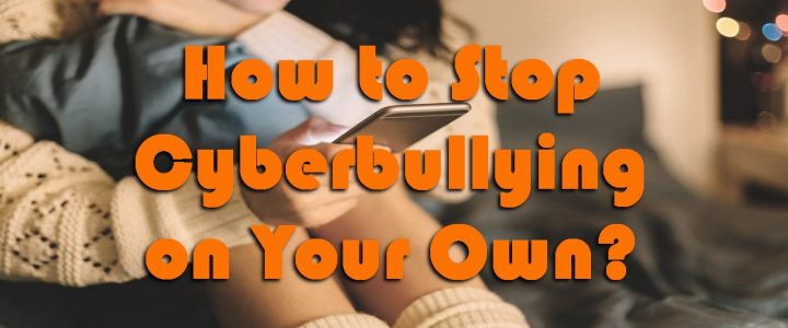 How to Stop Cyberbullying on Your Own?
